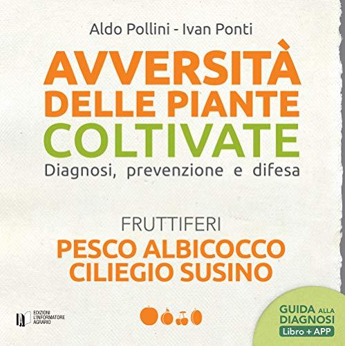 Avversità delle piante coltivate. Diagnosi, prevenzione e difesa. Pesco albicocco ciliegio susino. Con app