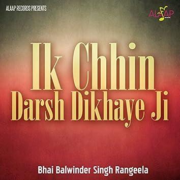 Ik Chhin Darsh Dikhaye Ji