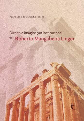 Direito e imaginação institucional em Roberto Mangabeira Unger