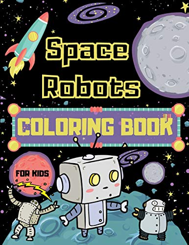 Space Robots Coloring Book For Kids: Fantastic Outer Space Colouring Book for Children - 30 Pages of Robots in Wide Space to Color - Unique Gifts for Robot and Space Lovers Boys & Girls