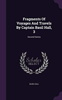 Fragments of Voyages and Travels by Captain Basil Hall, 3: Second Series