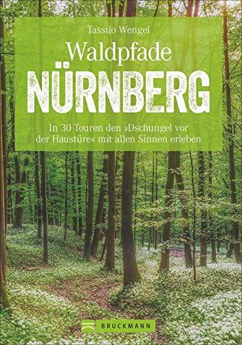 Preisvergleich Produktbild Waldpfade Nürnberg: In 30 Touren den »Dschungel vor der Haustüre« mit allen Sinnen erleben (Erlebnis Wandern)