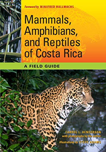 Mammals, Amphibians, and Reptiles of Costa Rica: A Field Guide (Corrie Herring Hooks)