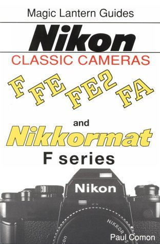 Nikon Classic Cameras: F, Nikkormat Series, FE, FE2 and FA Volume I (Magic Lantern Guides) by Paul Comon (1996-08-02)
