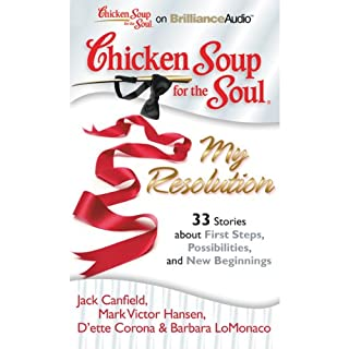Chicken Soup for the Soul: My Resolution - 33 Stories about First Steps, Possibilities, and New Beginnings cover art