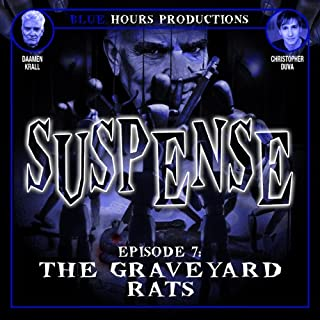 SUSPENSE, Episode 7: The Graveyard Rats                   By:                                                                                                                                 John C. Alsedek,                                                                                        Dana Perry-Hayes                               Narrated by:                                                                                                                                 Daamen Krall,                                                                                        Christopher Duva                      Length: 24 mins     9 ratings     Overall 4.1