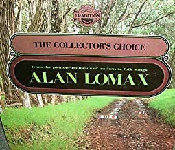 The Collectors Choice From the Collection of Alan Lomax.