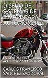 DISEÑO DE SISTEMAS DE ESCAPE PARA AUTOMOTORES: LA GENERACIÓN DE ONDAS ACUSTICAS EN EL MOTOR