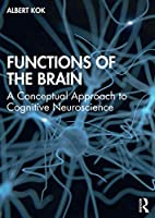 Functions of the Brain: A Conceptual Approach to Cognitive Neuroscience