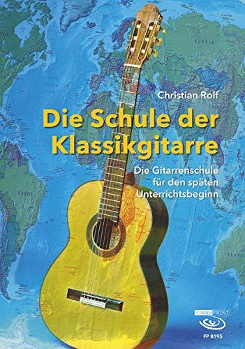 Die Schule der Klassikgitarre: Die Gitarrenschule für den späten Unterrichtsbeginn