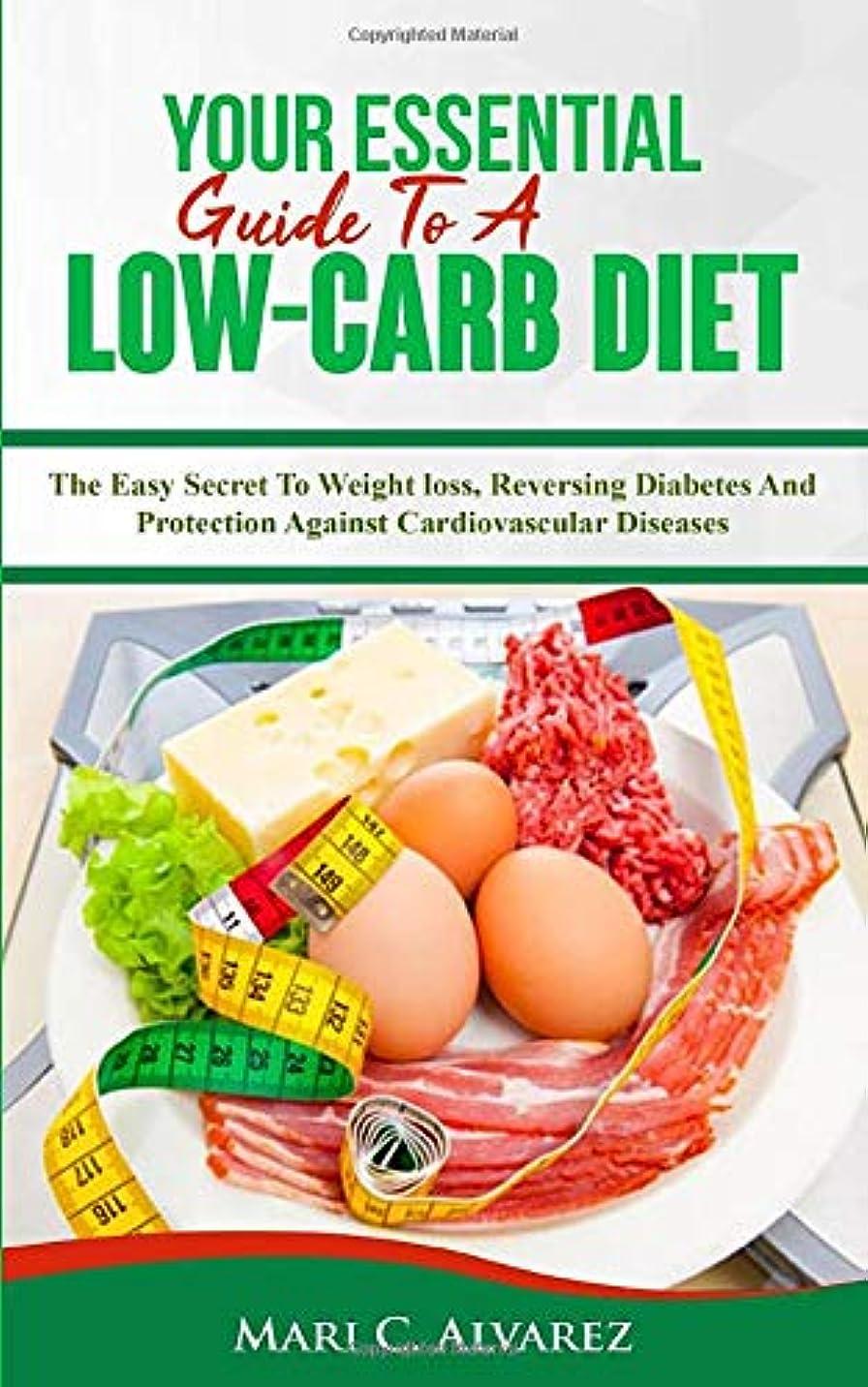 ラメ静的清めるYour Essential Guide To  A Low-Carb Diet: The Easy Secret To Weight loss, Reversing Diabetes And Protection Against Cardiovascular Diseases