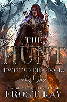 The Hunt: A Snow White Retelling (The Twisted Kingdoms Book 1) by [Frost Kay]