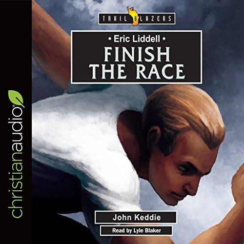 Eric Liddell: Finish the Race audiobook cover art