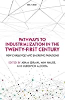 Pathways to Industrialization in the Twenty-first Century: New Challenges and Emerging Paradigms (Wider Studies in Development Economics)
