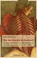 ber den Menschen als Kunstwerk: Zu einer Archologie des (Post-)Humanen im Diskurs der Moderne (1750-1820)