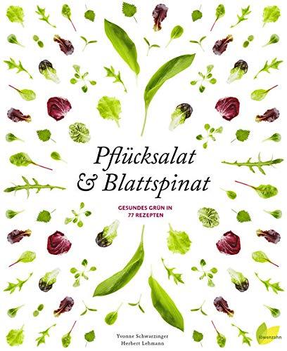 Pflücksalat & Blattspinat: Gesundes Grün in 77 Rezepten (Natürlich koch ich!)