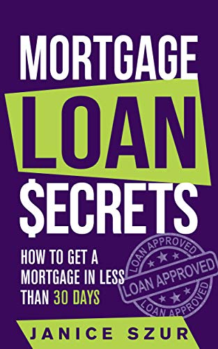 Mortgage Loan Secrets: How to get a Mortgage in Less than 30 days