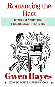 [Gwen Hayes]のRomancing the Beat: Story Structure for Romance Novels (How to Write Kissing Books Book 1) (English Edition)
