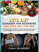 Keto Diet Cookbook for Beginners and Keto Diet for Men: Simple Guide, with Recipes, to Follow the Keto Diet Suitable for Beginners. in Addition Specific Keto Diet for Men - Two Books in One