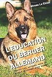L'EDUCATION DU BERGER ALLEMAND: Toutes les astuces pour un Berger Allemand bien éduqué