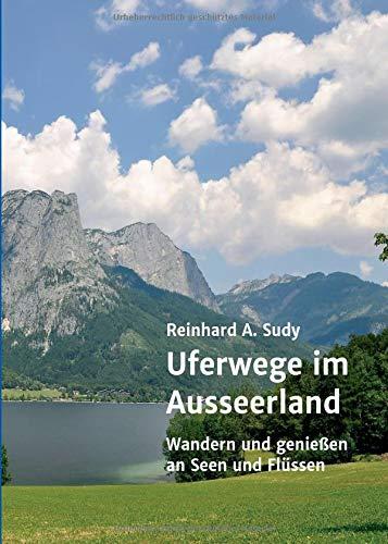 Uferwege im Ausseerland: Wandern und genießen an Seen und Flüssen (Wander- und Genuss-Guide. Uferwege in der Steiermark)