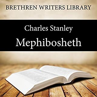 Mephibosheth     Brethren Writers Library, Book 3              By:                                                                                                                                 Charles Stanley                               Narrated by:                                                                                                                                 Stuart Packer                      Length: 34 mins     4 ratings     Overall 4.5