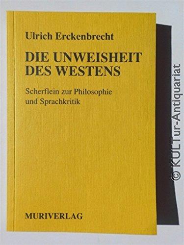 Die Unweisheit des Westens: Scherflein zur Philosophie und Sprachkritik