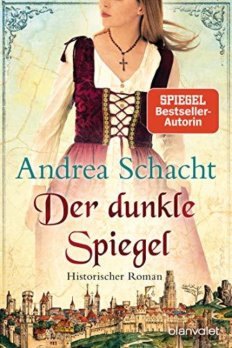 Der dunkle Spiegel: Historischer Roman (Begine Almut Bossart 1)
