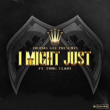 I Might Just (feat. Yung Claut)