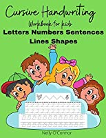 Cursive Handwriting: Amazing Workbook for kidsPractice Letters Numbers Sentences Lines and Shapes 100 pages+ for kids ages 5-8