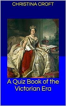 A Quiz Book of the Victorian Era by [christina croft]