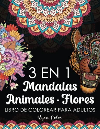 3 EN 1 Mandalas-Animales-Flores, Libro De Colorear Para Adultos: 120 Páginas para Colorear Relajantes para Adultos, Diseños Variados para Meditación y Antiestrés