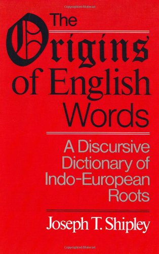 Download The Origins of English Words: A Discursive Dictionary of Indo-European Roots 0801867843