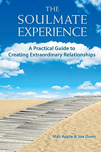 Book: The Soulmate Experience - A Practical Guide to Creating Extraordinary Relationships by Mali Apple & Joe Dunn
