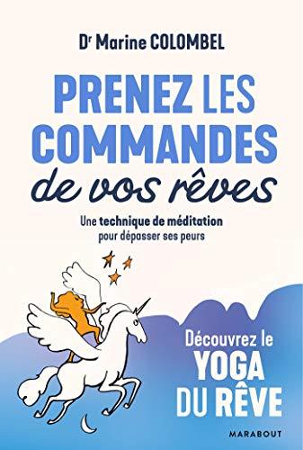 Prenez les commandes de vos rêves: Découvrez le yoga du rêve - Une technique de méditation pour dépasser ses peurs