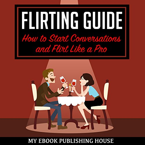 Flirting Guide: How to Start Conversations and Flirt Like a Pro audiobook cover art