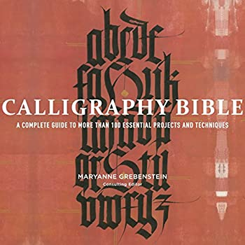 Calligraphy Bible  A Complete Guide to More Than 100 Essential Projects and Techniques