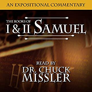 The Books of I & II Samuel: A Commentary                   By:                                                                                                                                 Chuck Missler                               Narrated by:                                                                                                                                 Chuck Missler                      Length: 13 hrs and 31 mins     4 ratings     Overall 4.8