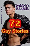 DADDY's MACHINE: 72 Gay Stories (Threesome, Bisexual MM First Time, Spanking, Gay Submission Training, Cuck, Dirty Teenager, Older Man, Naughty BDSM COLLECTION)