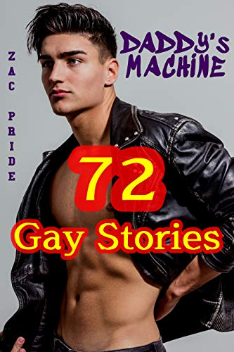 DADDY's MACHINE: 72 Gay Stories (Threesome, Bisexual MM First Time, Spanking, Gay Submission Training, Cuck, Dirty Teenager, Older Man, Naughty BDSM COLLECTION) (English Edition)