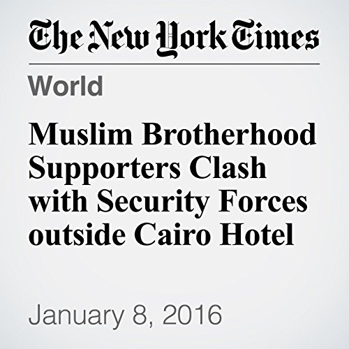 Muslim Brotherhood Supporters Clash with Security Forces outside Cairo Hotel audiobook cover art