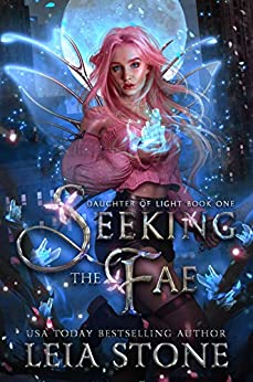 Seeking the Fae (Daughter of Light Book 1) by [Leia Stone]