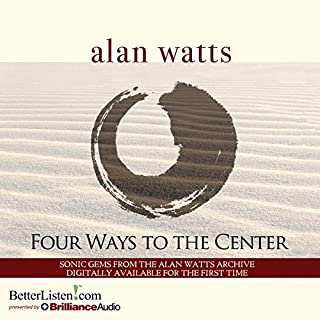 Four Ways to the Center                   By:                                                                                                                                 Alan Watts                               Narrated by:                                                                                                                                 Alan Watts                      Length: 3 hrs and 3 mins     12 ratings     Overall 4.9