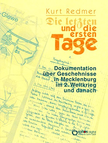 Die letzten und die ersten Tage: Dokumentation über Geschehnisse in Mecklenburg im 2. Weltkrieg und danach