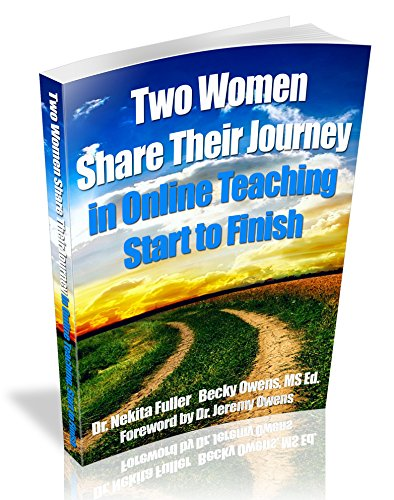 The Journey of Two: Two Women Share Their Journey in Online Teaching, Start to Finish (English Edition)