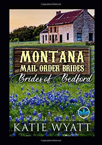 Compare Textbook Prices for Montana Mail order Brides Brides of Bedford Series: Books 1-12 Montana Mail order Brides Brides of Bedford Complete Series  ISBN 9798614283759 by Wyatt, Katie