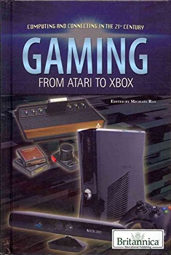 Gaming: From Atari to Xbox (Computing and Connecting in the 21st Century)