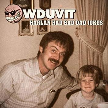 Harlan Had Bad Dad Jokes