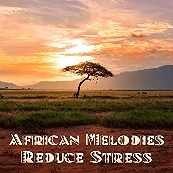 African Melodies Reduce Stress: Deep Relaxation