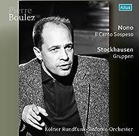 ルイジ・ノーノ : ソプラノとコントラルト、テノール、混声合唱とオーケストラのための「断ち切られた歌」 | カールハインツ・シュトックハウゼン : 3群のオーケストラのための「グルッペン」 ~ 作品第6番 (Nono : Il Canto Sospeso | Stockhausen : Gruppen / Pierre Boulez | Kolner Rundfunk-Sinfonie-Orchester) [CD] [Live Recording] [日本語帯解説付]
